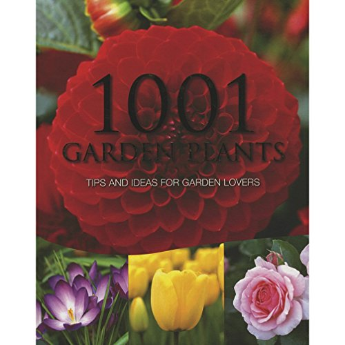 1001 Garden Plants: Tips and Ideas for Garden Lovers: Parragon Publishing India