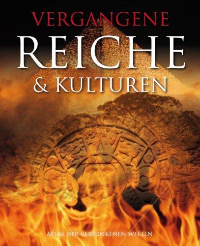 Vergangene Reiche & Kulturen - Atlas der versunkenen Welten - - Hattstein, Markus