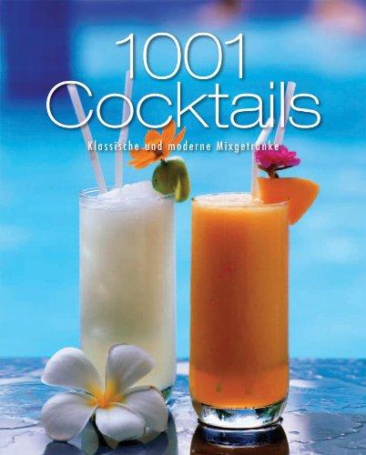 9781445410289: 1001 Cocktails: Klassische und moderne Mixgetränke