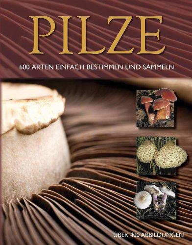 9781445410449: Pilze: 600 Arten einfach bestimmen und sammeln - Über 400 Abbildungen