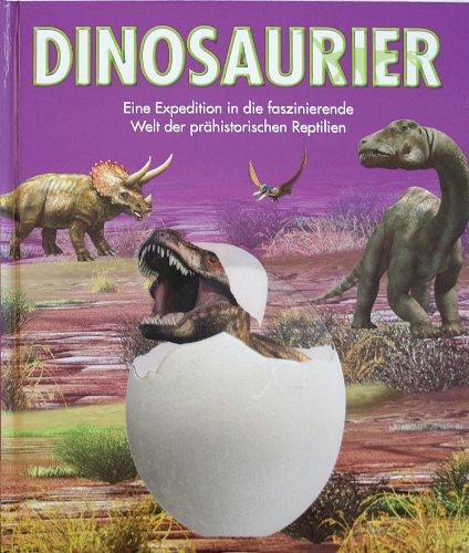 9781445412580: Dinosaurier: Eine Expedition in die faszinierende Welt der prähistorischen Reptilien
