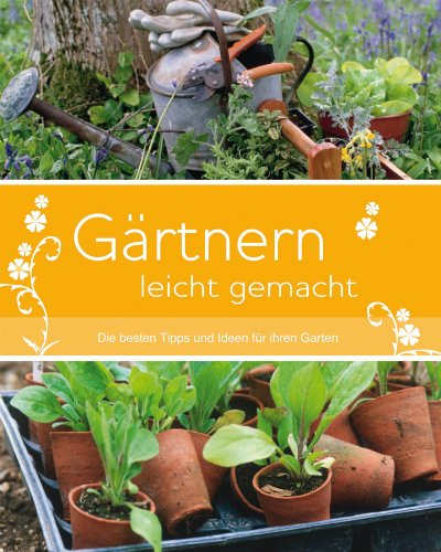 Gärtnern leicht gemacht : Die besten Tipps Ideen für ihren Garten - Antony Atha,Jane Courtier,Margaret Crowther,Sue Hook,David Squire