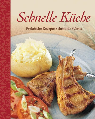 Schnelle Küche: Praktische Rezepte Schritt für Schritt