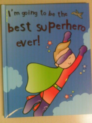 9781445416786: I'm Going to Be the Best Superhero Ever!