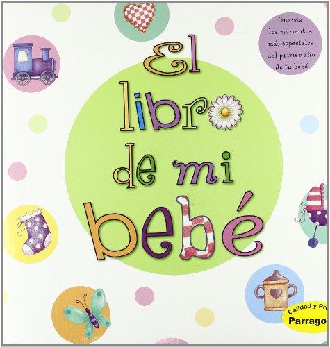 9781445428932: LIBRO DE MI BEBE, EL. GUARDA LOS MOMENTOS MAS ESPECIALES DEL