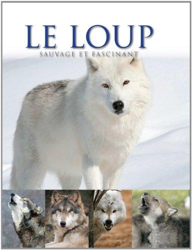 9781445438795: Le loup : Sauvage et fascinant