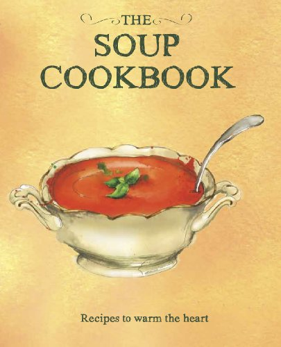 9781445443270: The Soup Cookbook: Recipes to Warm the Heart (Books for Cooks) (Love Food)