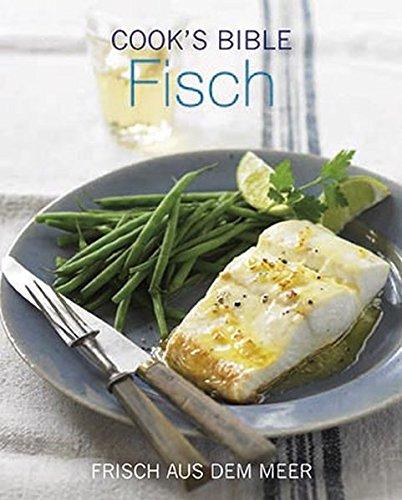 9781445444109: Cook´s Bibel - Fisch: Frisch aus dem Meer