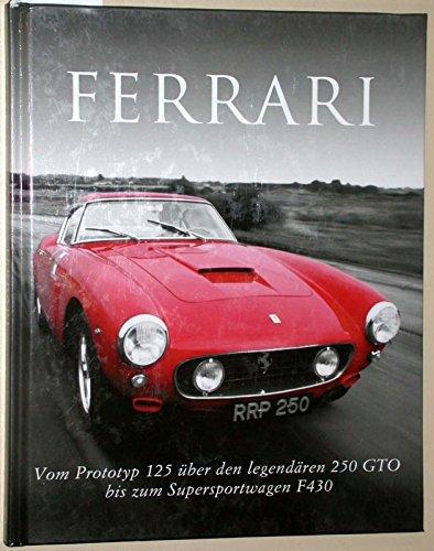 9781445445007: Ferrari - Vom Prototyp 125 über den legendären 250 GTO bis zum Supersportwagen F430