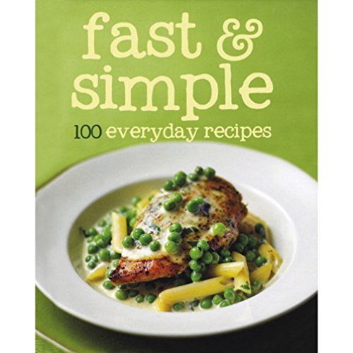 9781445447124: 100 Recipes Fast & Simple (100 Everyday Recipes)