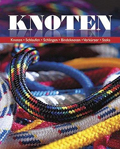 9781445449524: Knoten Neu: Knoten - Schlaufen - Schlingen - Bindeknoten - Verkürzer-Steks