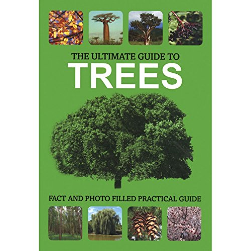 The Ultimate Guide to Trees: Fact and Photo Field Practical Guide: Parragon Publishing India