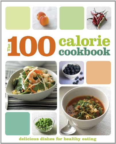 The 100 Calorie Cookbook: Parragon Books, Love Food Editors