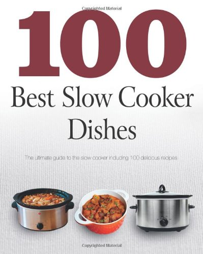 9781445461953: 100 Slow Cooker Dishes