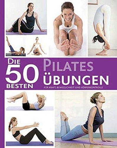 9781445465784: 50 Besten Pilates Übungen: Für Kraft, Beweglichkeit und Körperkontrolle