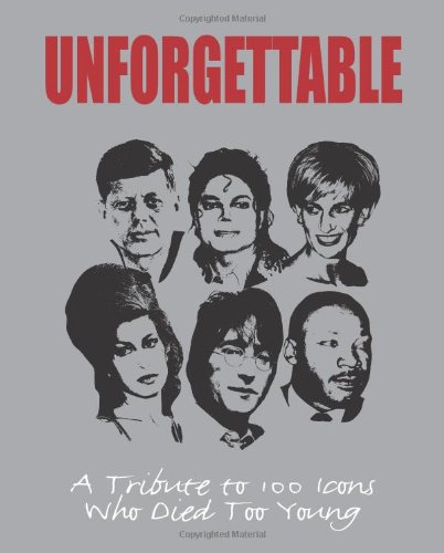 9781445466170: Unforgettable: A Tribute to 100 Icons Who Died Too Young