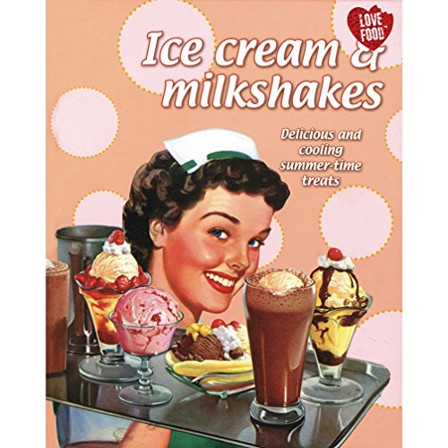 Ice Cream and Milkshakes: Delicious and Cooling Summer-Time Treats: Parragon Publishing India