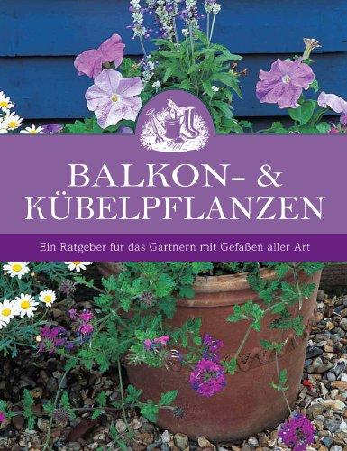 9781445468839: Balkon- & Kübelpflanzen: Ein Ratgeber für das Gärtnern mit Gefäßen aller Art
