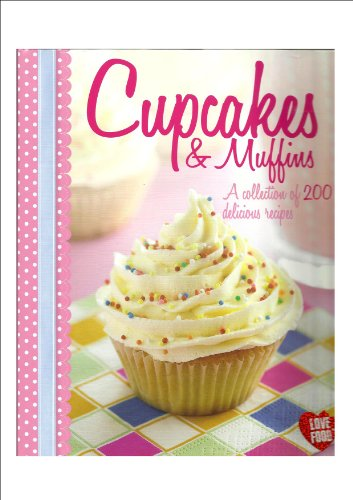 9781445473192: Cupcakes & Muffins : A Collection of 200 Delicious Recipes *** Over 100 Million Sold *** Tried and Tested