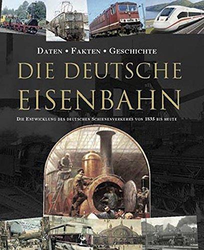 9781445477466: Die Deutsche Eisenbahn: Die Entwicklung des deutschen Schienenverkehrs von 1835 bis Heute