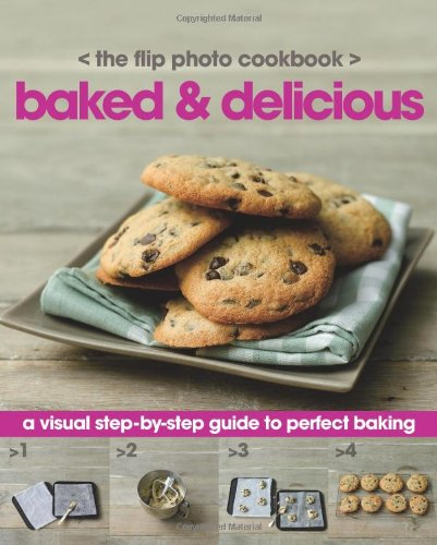 Step by Step Flip Cookbook: Baked & Delicious (Love Food): Parragon Books, Love Food Editors