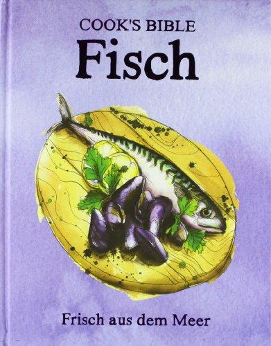 9781445479958: Cooks Bible Fisch: Frisch aus dem Meer