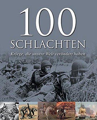 9781445487359: 100 Schlachten: Kriege, die unsere Welt verändert haben