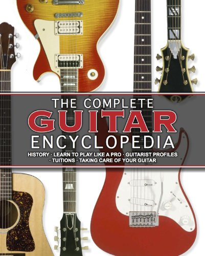 Complete Guitar Encyclopedia: History, Learn to Play Like a Pro, Guitarist Profiles, Taking Care ...