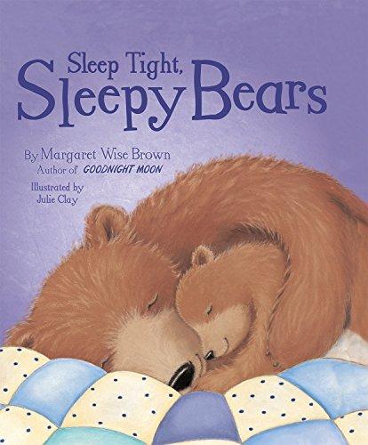 Sleep Tight, Sleepy Bears: Brown, Margaret Wise