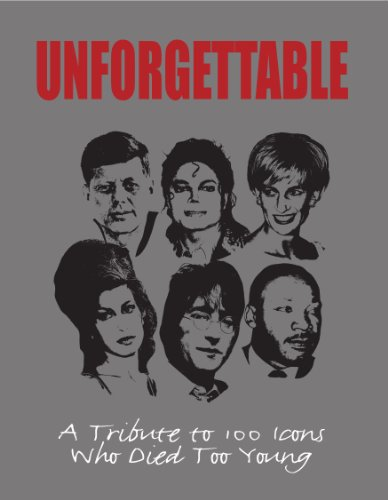 9781445493435: Unforgettable: A Tribute to 100 Icons Who Died Too Young