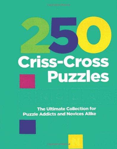 250 Criss-Cross Puzzles: The Ultimate Collections for Puzzle Addicts and Novices Alike: Parragon ...