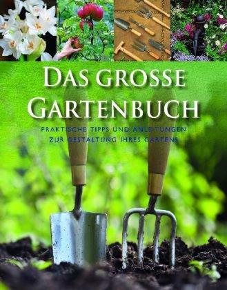 9781445498188: Das grosse Gartenbuch: Praktische Tipps und Anleitungen zur Gestaltung Ihres Gartens