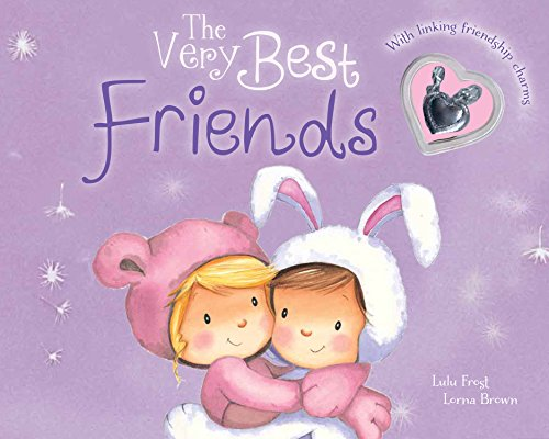 The Very Best Friends (Charm Books Padded): Lulu Frost, Lorna