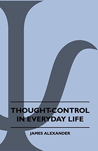 Thought-Control In Everyday Life (1445503042) by Alexander, James