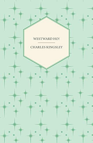 Westward Ho - Or, the Voyages and: Charles Kingsley