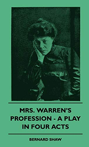Mrs. Warrens Profession - A Play in Four Acts: Bernard Shaw