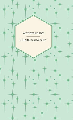 Westward Ho! - Or, The Voyages And: Charles Kingsley