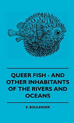 Queer Fish - And Other Inhabitants Of The Rivers And Oceans: E. Boulenger