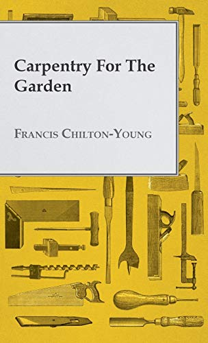 Carpentry For The Garden: Francis Chilton-Young