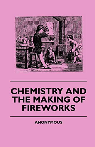 9781445505152: Chemistry And The Making Of Fireworks