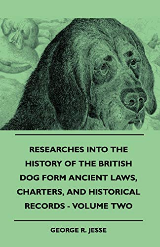 9781445505459: Researches Into The History Of The British Dog Form Ancient Laws, Charters, And Historical Records - Volume Two