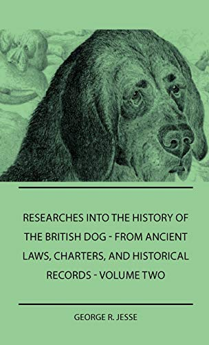 9781445505732: Researches Into The History Of The British Dog Form Ancient Laws, Charters, And Historical Records - Volume Two