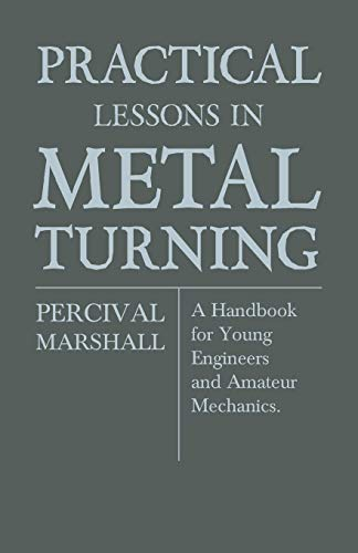 Practical Lessons In Metal Turning - A Handbook For Young Engineers And Amateur Mechanics (9781445506425) by Percival Marshall