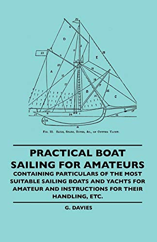 Practical Boat Sailing For Amateurs Containing G Davies
