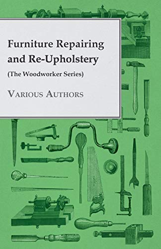 9781445506616: Furniture Repairing and ReUpholstery (The Woodworker Series)