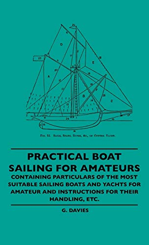 Practical Boat Sailing For Amateurs - Containing: G. Davies