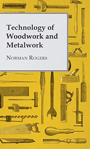 Technology Of Woodwork And Metalwork: Norman Rogers