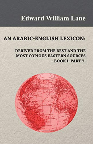 An Arabic-English Lexicon: Derived from the Best and the Most Copious Eastern Sources: Edward ...