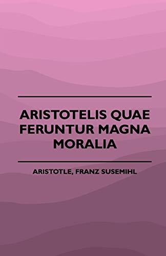 Aristotelis Quae Feruntur Magna Moralia (1883): Franz Susemihl Aristotle