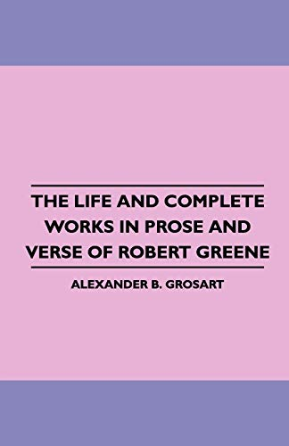 9781445508207: The Life and Complete Works in Prose and Verse of Robert Greene